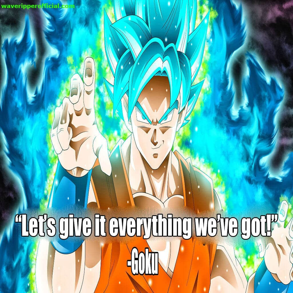 Goku motivational quotes - let s give it everything we ve got