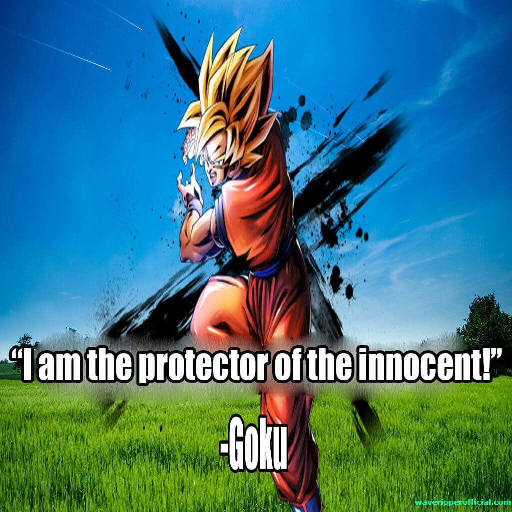 Goku quotes I am the protector of the innocent
