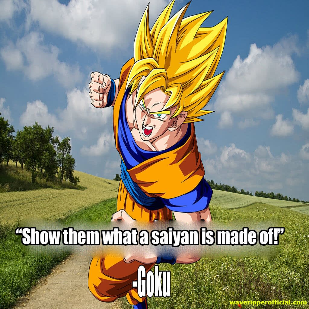 Dragonball z quotes - show them what a saiyan is made of