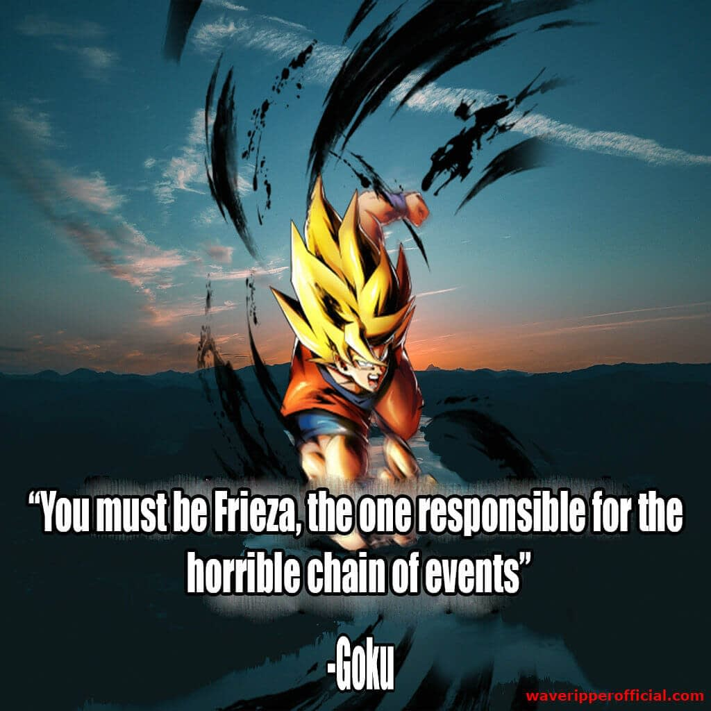 Dragon ball super quotes you must be frieza the one responsible for the horrible chain of events