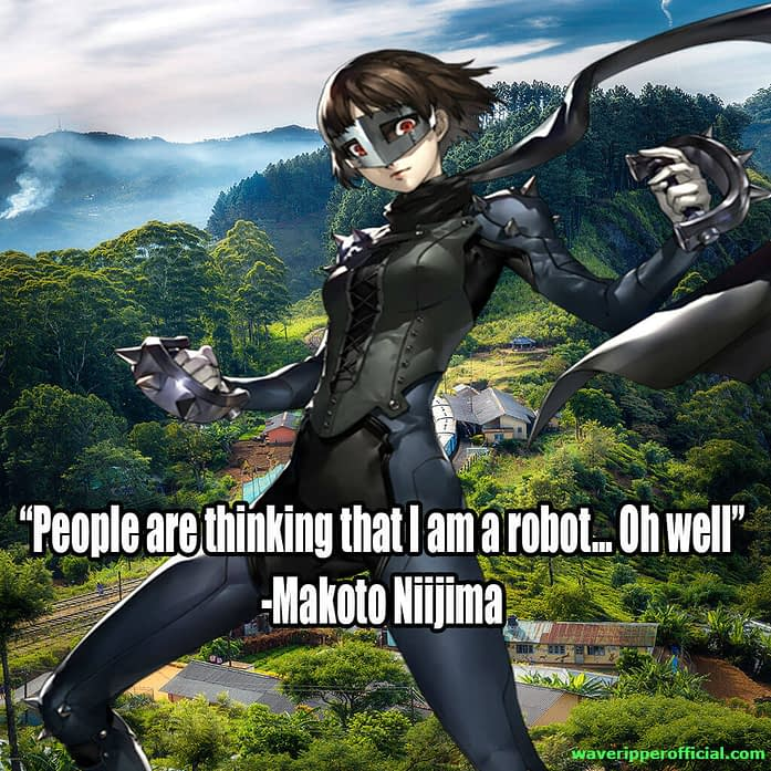 Persona 5 quotes people are thinking that I am a robot oh well Makoto Niijima