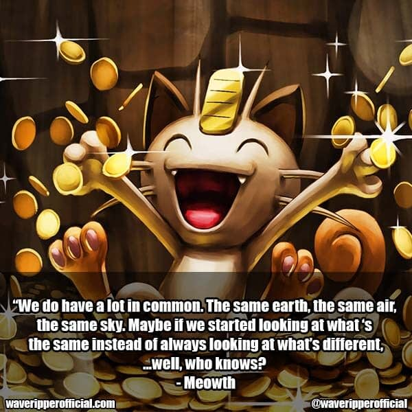 Meowth quotes earth the same air